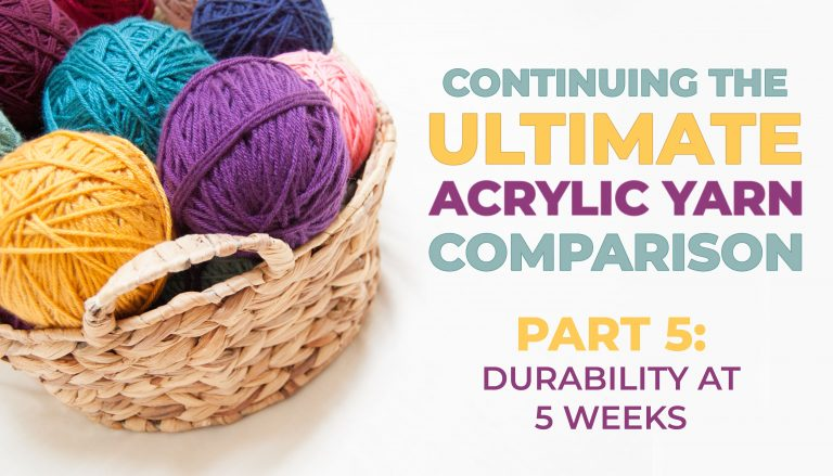 yarn durability 5 weeks ultimate acrylic yarn comparison